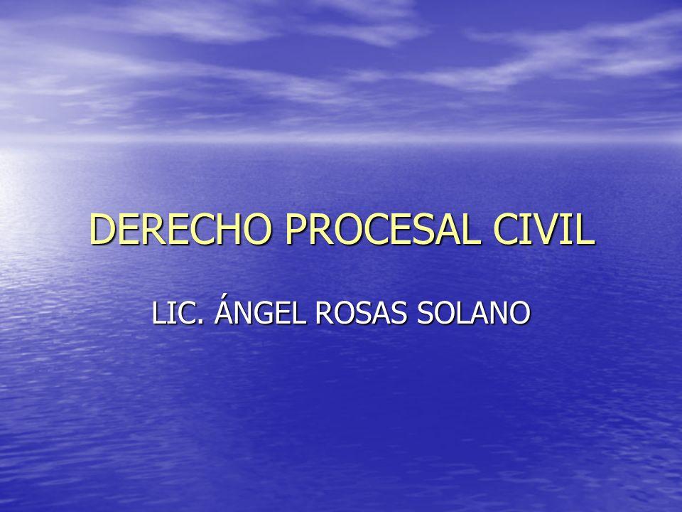 DERECHO PROCESAL CIVIL LIC. ÁNGEL ROSAS SOLANO