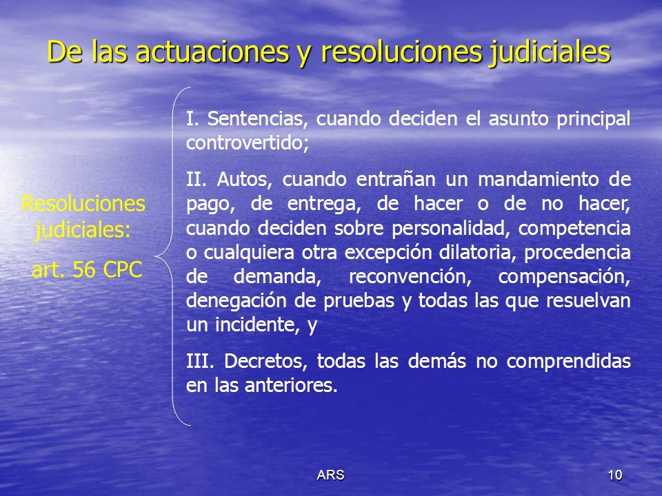 ARS10 De las actuaciones y resoluciones judiciales Resoluciones judiciales: art. 56 CPC I. Sentencias, cuando deciden el asunto principal controvertid