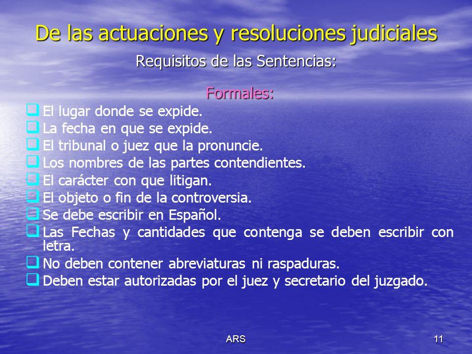 ARS11 De las actuaciones y resoluciones judiciales Requisitos de las Sentencias: Formales: El lugar donde se expide. La fecha en que se expide. El tri