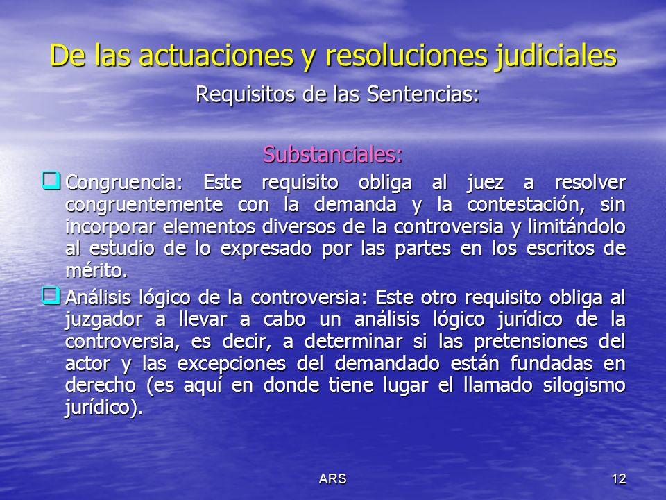 ARS12 De las actuaciones y resoluciones judiciales Requisitos de las Sentencias: Substanciales: Congruencia: Este requisito obliga al juez a resolver
