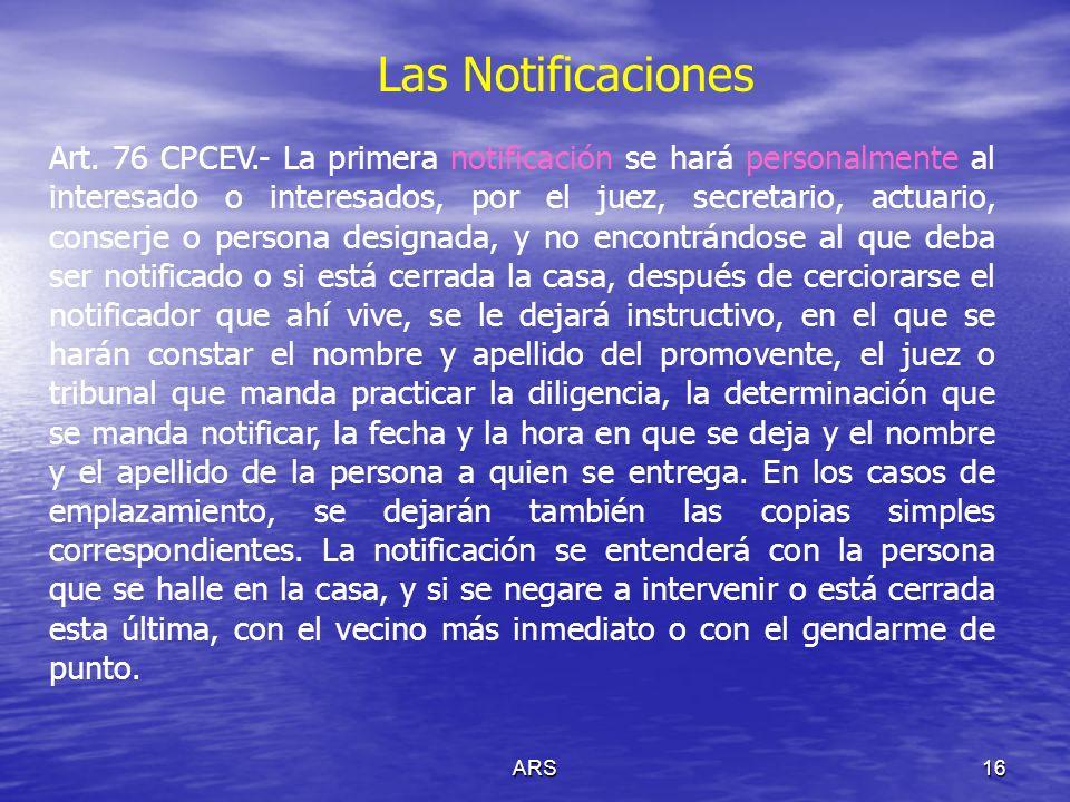 ARS16 Las Notificaciones Art. 76 CPCEV.- La primera notificación se hará personalmente al interesado o interesados, por el juez, secretario, actuario,