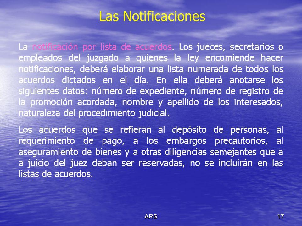 ARS17 Las Notificaciones La notificación por lista de acuerdos. Los jueces, secretarios o empleados del juzgado a quienes la ley encomiende hacer noti