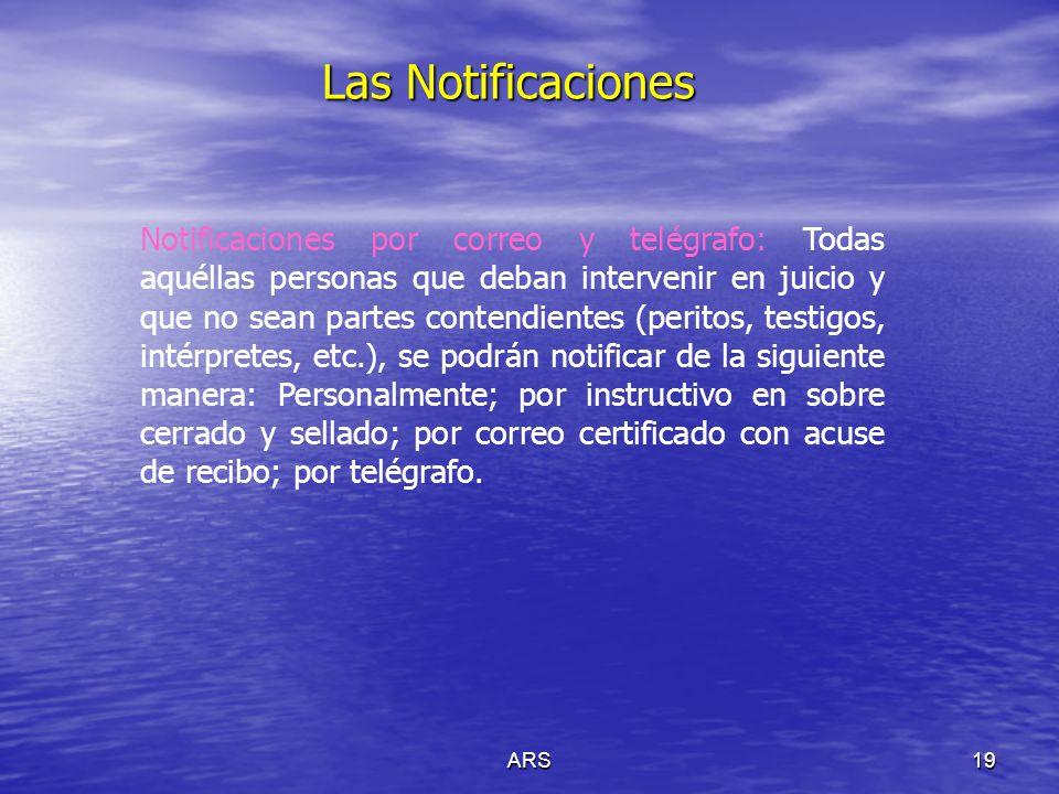 ARS19 Las Notificaciones Notificaciones por correo y telégrafo: Todas aquéllas personas que deban intervenir en juicio y que no sean partes contendien