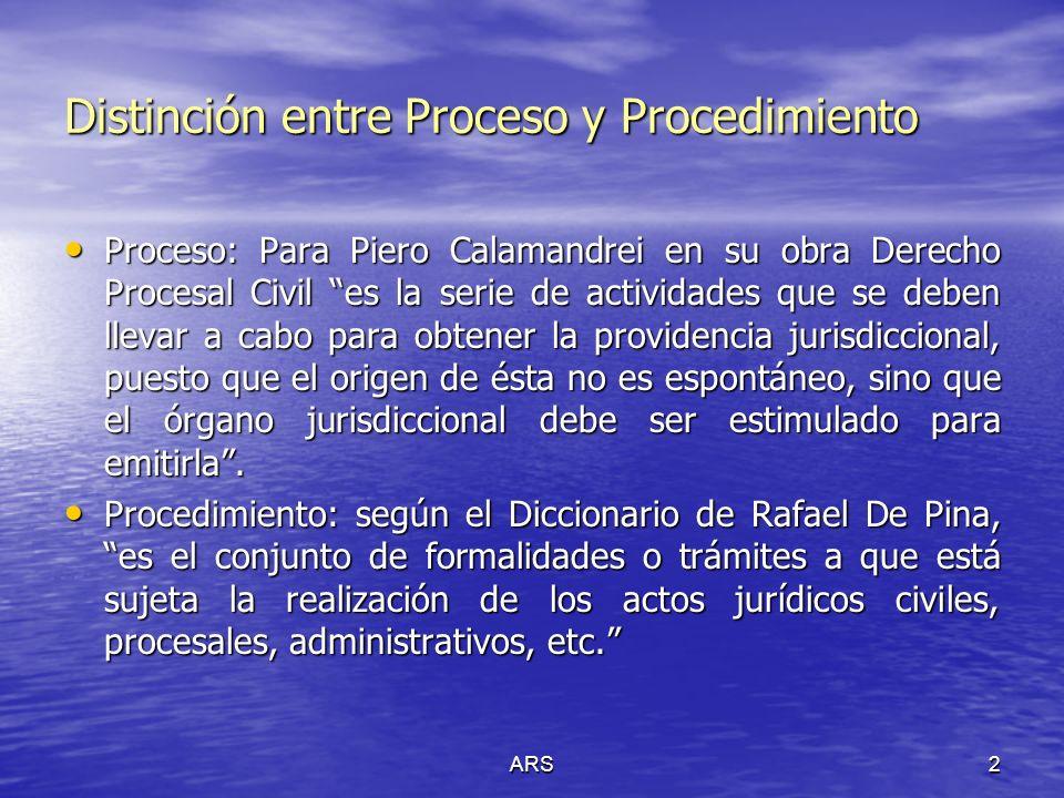 ARS2 Distinción entre Proceso y Procedimiento Proceso: Para Piero Calamandrei en su obra Derecho Procesal Civil es la serie de actividades que se debe