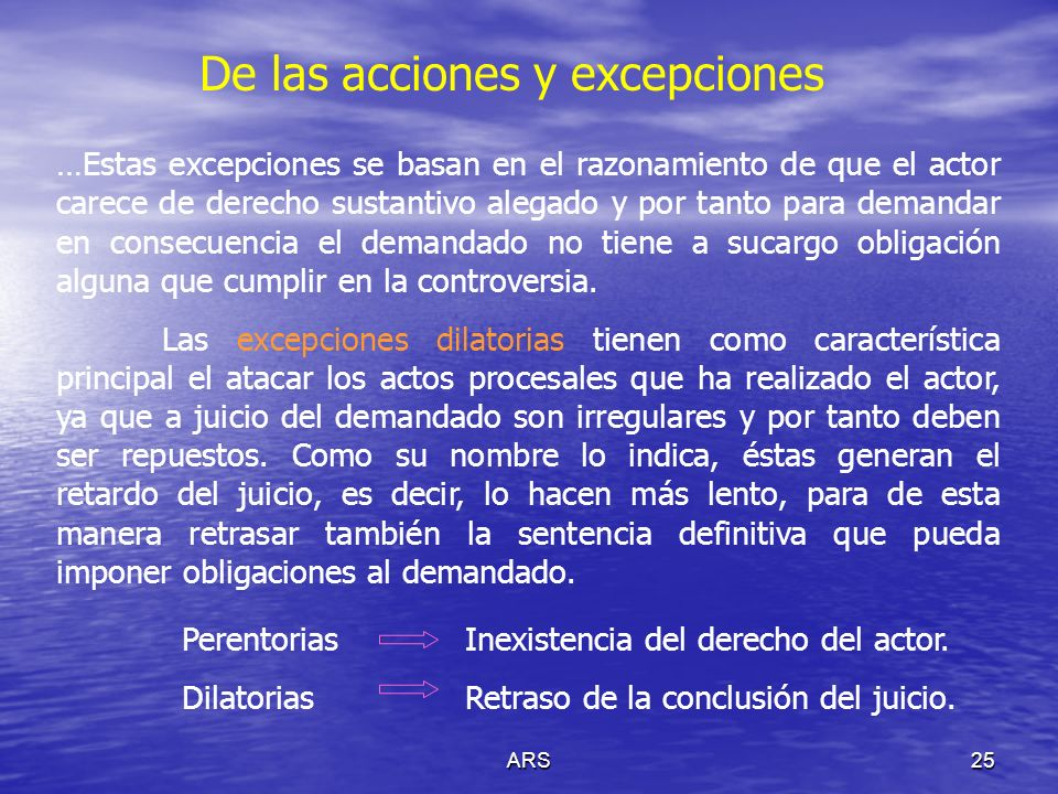ARS25 De las acciones y excepciones …Estas excepciones se basan en el razonamiento de que el actor carece de derecho sustantivo alegado y por tanto pa