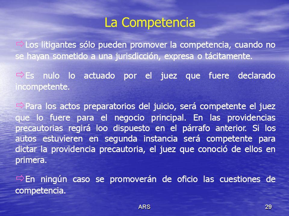ARS29 La Competencia Los litigantes sólo pueden promover la competencia, cuando no se hayan sometido a una jurisdicción, expresa o tácitamente. Es nul