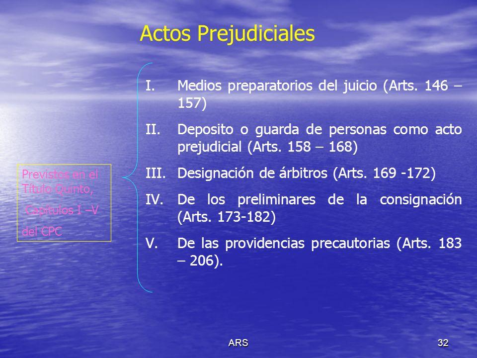 ARS32 Actos Prejudiciales Previstos en el Título Quinto, Capítulos I –V del CPC I.Medios preparatorios del juicio (Arts. 146 – 157) II.Deposito o guar
