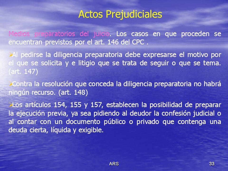 ARS33 Actos Prejudiciales Medios preparatorios del juicio. Los casos en que proceden se encuentran previstos por el art. 146 del CPC. Al pedirse la di