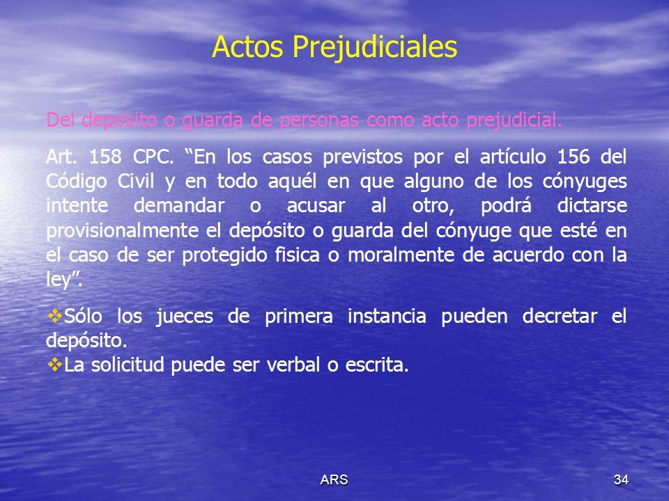 ARS34 Actos Prejudiciales Del depósito o guarda de personas como acto prejudicial. Art. 158 CPC. En los casos previstos por el artículo 156 del Código