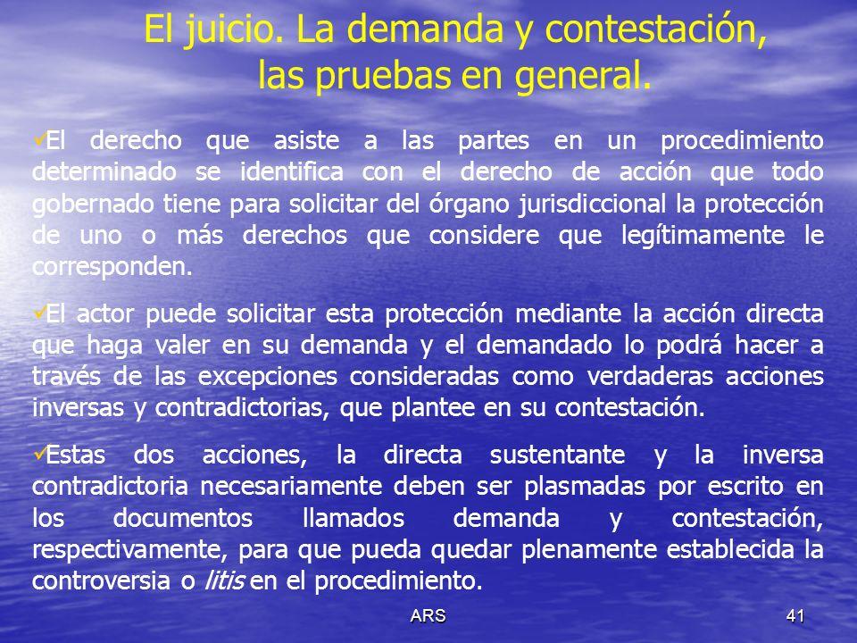 ARS41 El juicio. La demanda y contestación, las pruebas en general. El derecho que asiste a las partes en un procedimiento determinado se identifica c