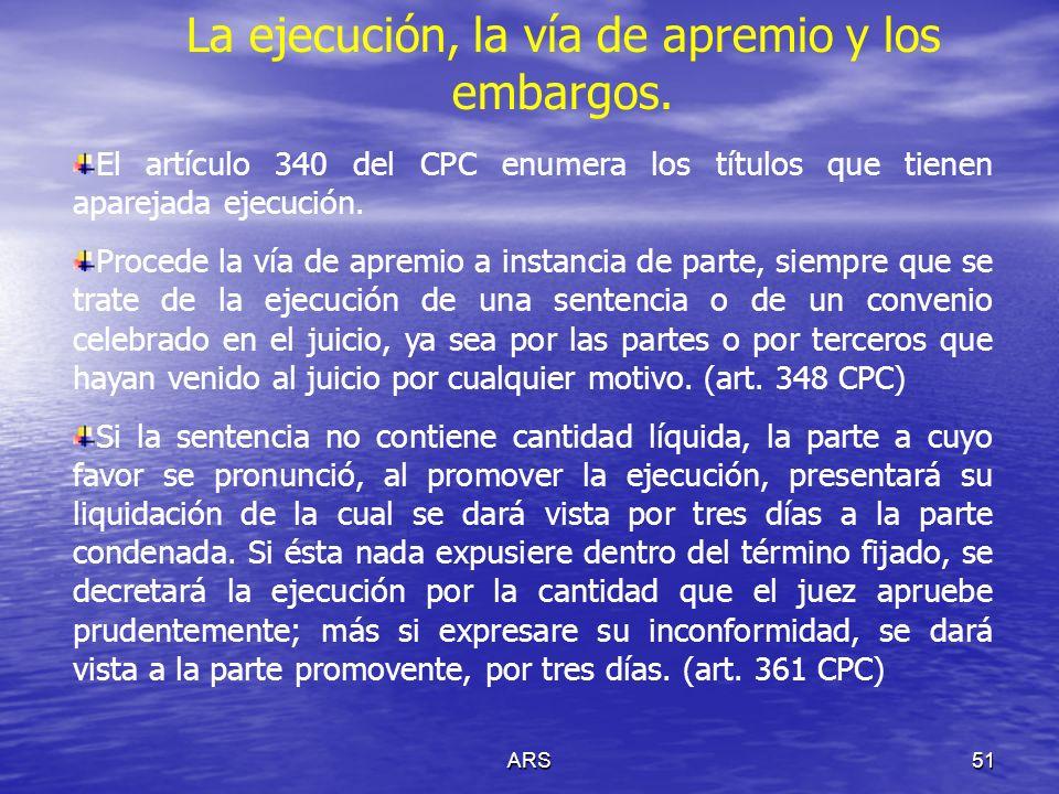 ARS51 La ejecución, la vía de apremio y los embargos. El artículo 340 del CPC enumera los títulos que tienen aparejada ejecución. Procede la vía de ap
