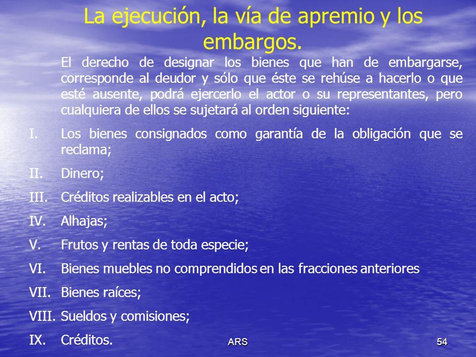 ARS54 La ejecución, la vía de apremio y los embargos. El derecho de designar los bienes que han de embargarse, corresponde al deudor y sólo que éste s