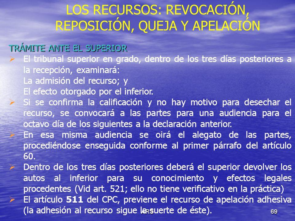 ARS69 LOS RECURSOS: REVOCACIÓN, REPOSICIÓN, QUEJA Y APELACIÓN TRÁMITE ANTE EL SUPERIOR El tribunal superior en grado, dentro de los tres días posterio