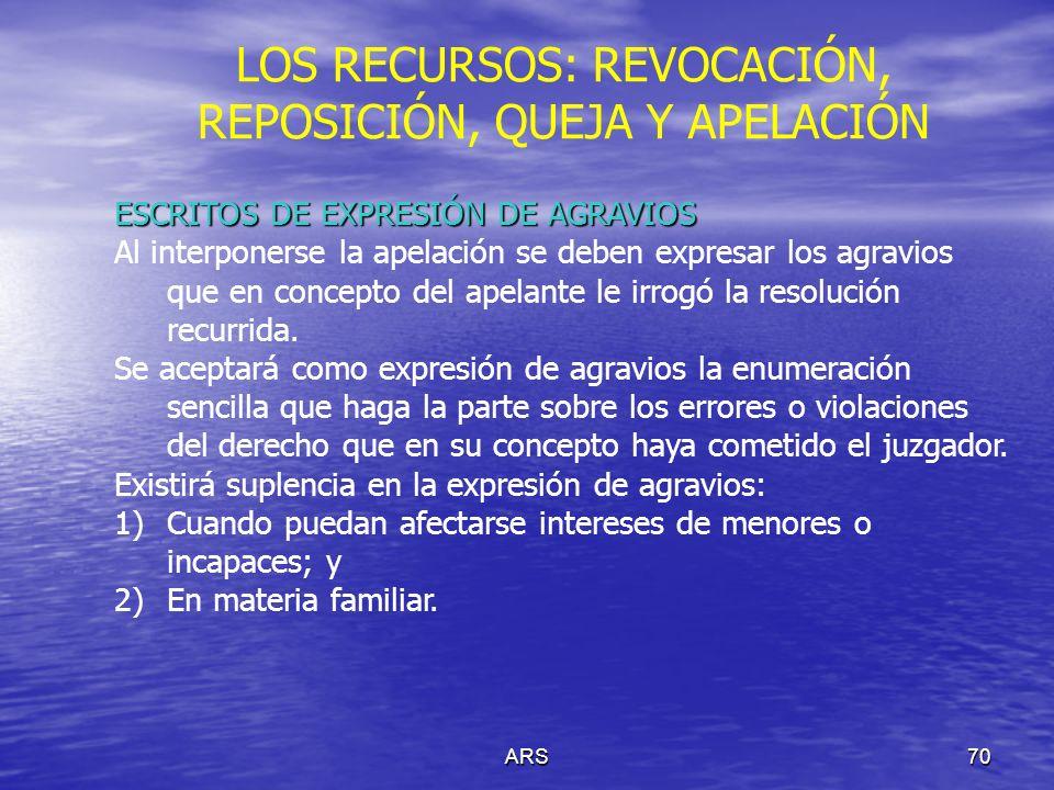 ARS70 LOS RECURSOS: REVOCACIÓN, REPOSICIÓN, QUEJA Y APELACIÓN ESCRITOS DE EXPRESIÓN DE AGRAVIOS Al interponerse la apelación se deben expresar los agr