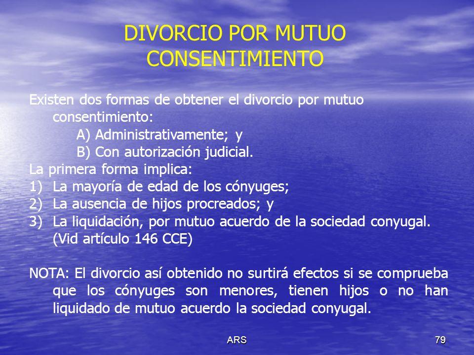 ARS79 Existen dos formas de obtener el divorcio por mutuo consentimiento: A) Administrativamente; y B) Con autorización judicial. La primera forma imp