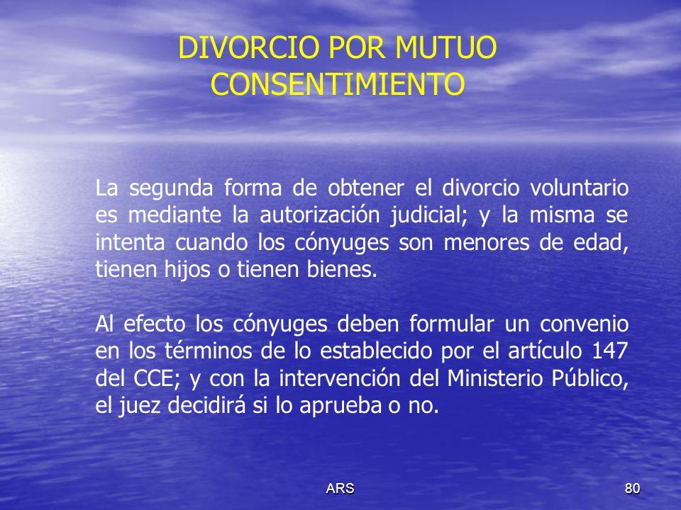 ARS80 La segunda forma de obtener el divorcio voluntario es mediante la autorización judicial; y la misma se intenta cuando los cónyuges son menores d