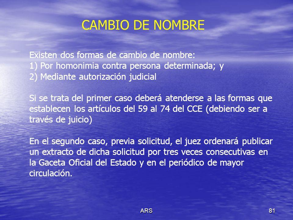 ARS81 CAMBIO DE NOMBRE Existen dos formas de cambio de nombre: 1) Por homonimia contra persona determinada; y 2) Mediante autorización judicial Si se