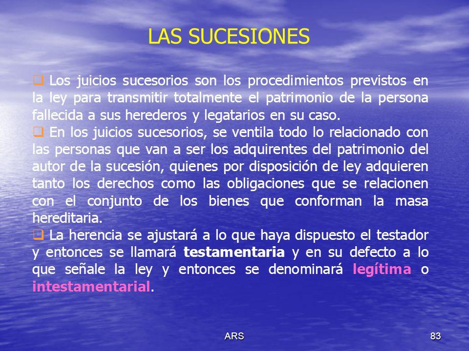 ARS83 LAS SUCESIONES Los juicios sucesorios son los procedimientos previstos en la ley para transmitir totalmente el patrimonio de la persona fallecid