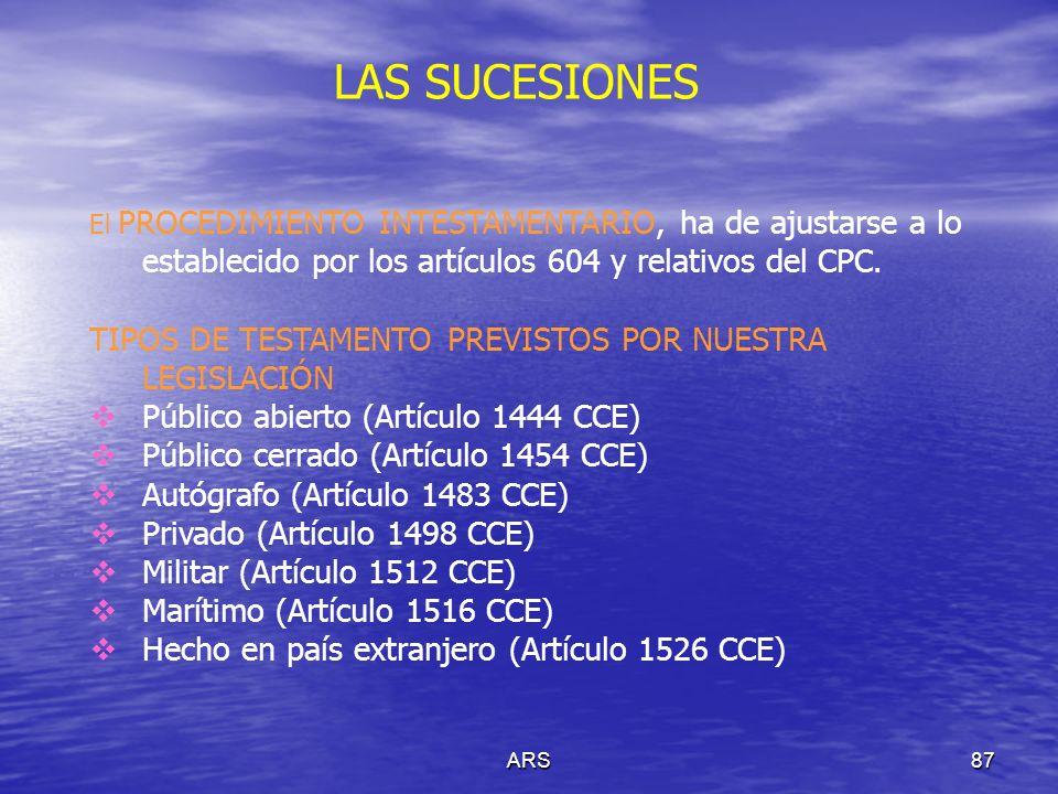 ARS87 LAS SUCESIONES El PROCEDIMIENTO INTESTAMENTARIO, ha de ajustarse a lo establecido por los artículos 604 y relativos del CPC. TIPOS DE TESTAMENTO