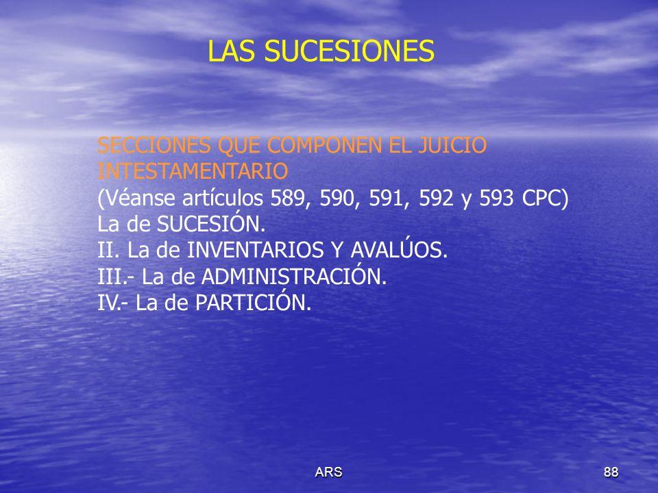 ARS88 SECCIONES QUE COMPONEN EL JUICIO INTESTAMENTARIO (Véanse artículos 589, 590, 591, 592 y 593 CPC) La de SUCESIÓN. II. La de INVENTARIOS Y AVALÚOS