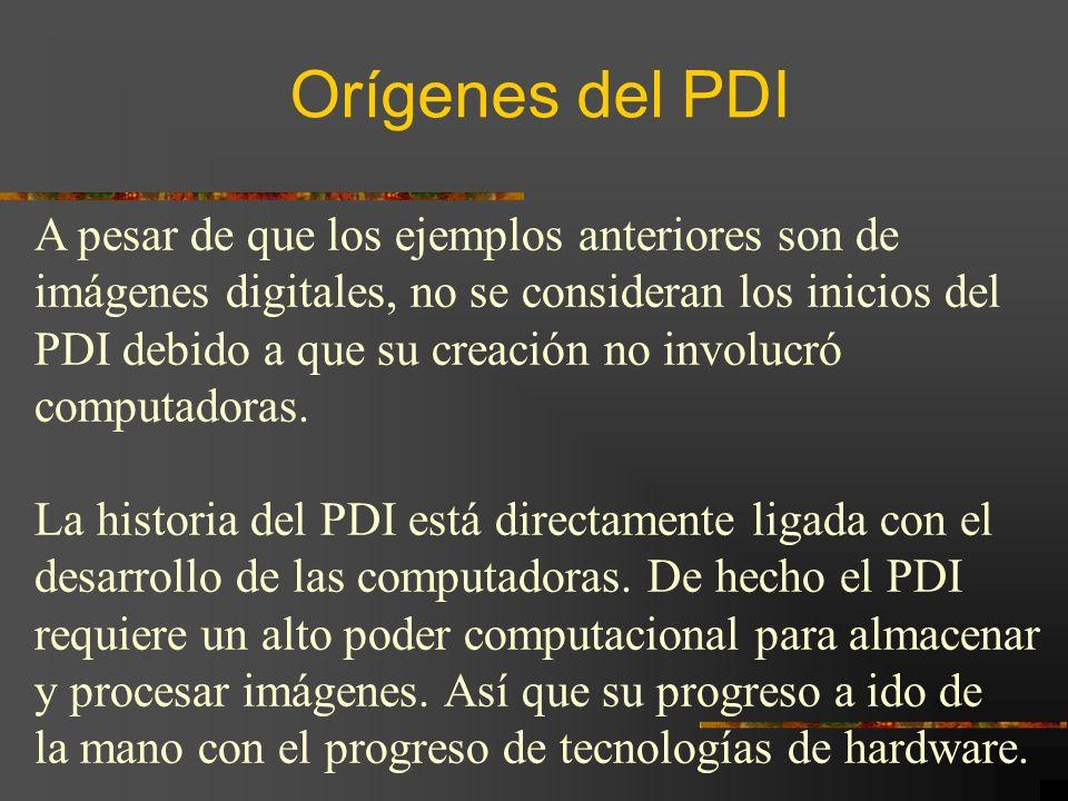 Orígenes del PDI A pesar de que los ejemplos anteriores son de imágenes digitales, no se consideran los inicios del PDI debido a que su creación no in