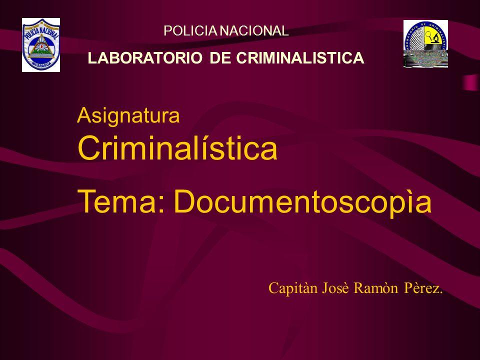 Asignatura Criminalística Tema: Documentoscopìa Capitàn Josè Ramòn Pèrez.