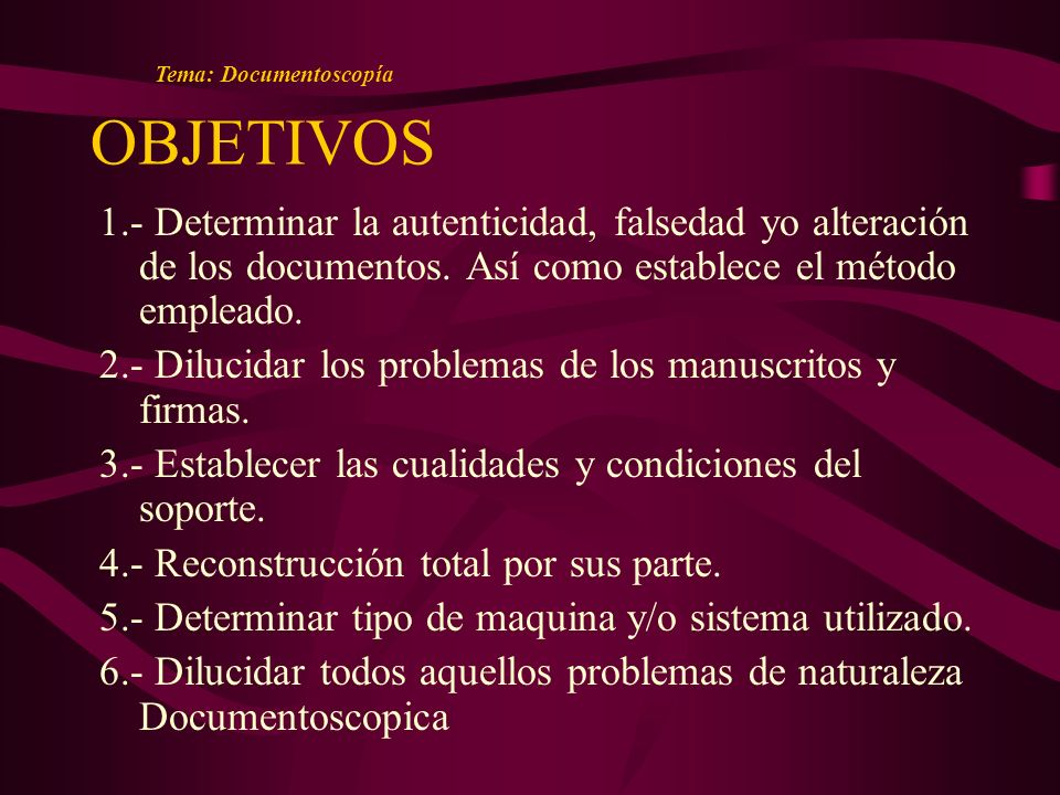 1.- Determinar la autenticidad, falsedad yo alteración de los documentos.