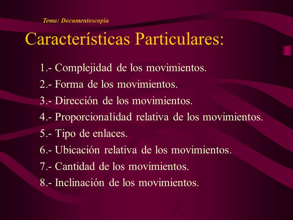 Características Particulares: 1.- Complejidad de los movimientos.