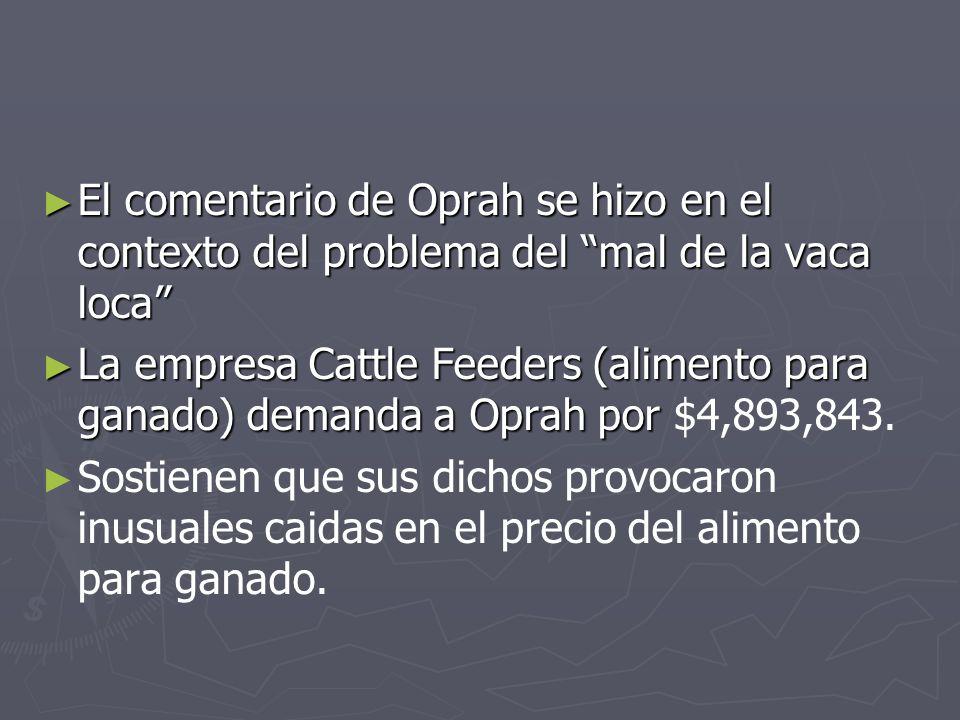 El comentario de Oprah se hizo en el contexto del problema del mal de la vaca loca El comentario de Oprah se hizo en el contexto del problema del mal