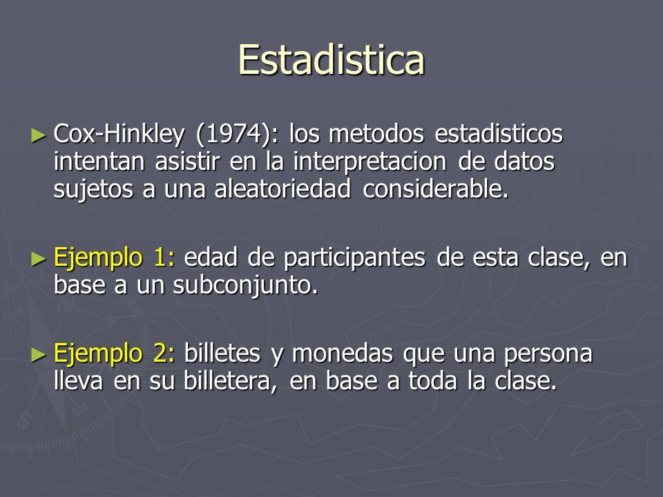 Estadistica Cox-Hinkley (1974): los metodos estadisticos intentan asistir en la interpretacion de datos sujetos a una aleatoriedad considerable. Cox-H