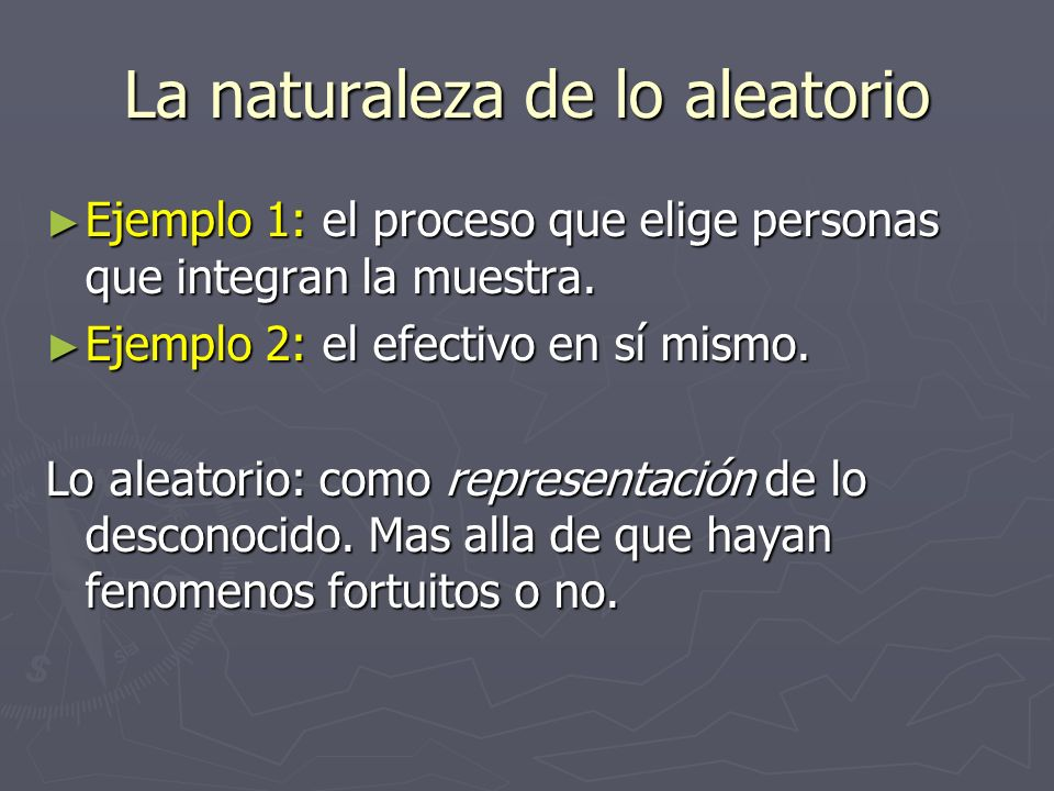 La naturaleza de lo aleatorio Ejemplo 1: el proceso que elige personas que integran la muestra. Ejemplo 1: el proceso que elige personas que integran