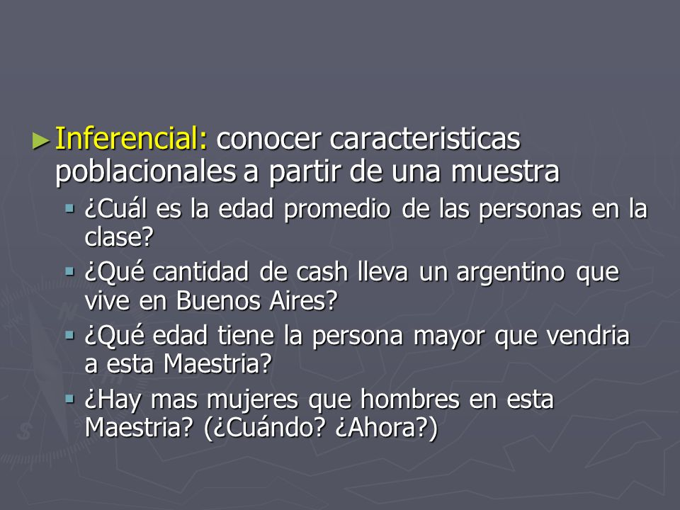 Inferencial: conocer caracteristicas poblacionales a partir de una muestra Inferencial: conocer caracteristicas poblacionales a partir de una muestra