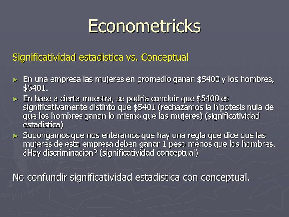 Econometricks Significatividad estadistica vs. Conceptual En una empresa las mujeres en promedio ganan $5400 y los hombres, $5401. En una empresa las