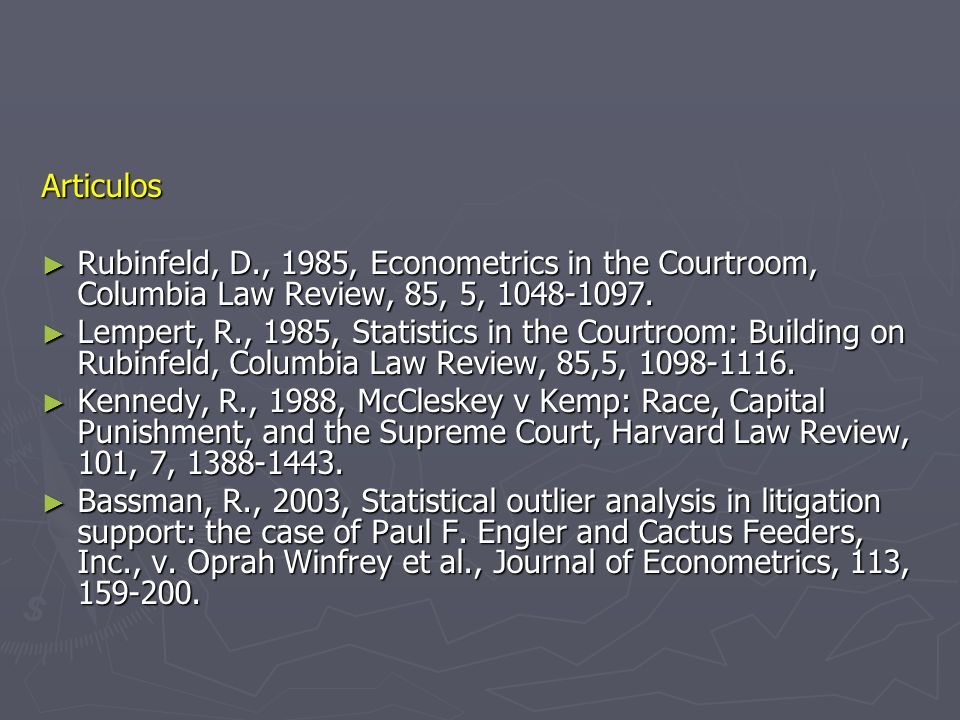 Articulos Rubinfeld, D., 1985, Econometrics in the Courtroom, Columbia Law Review, 85, 5, 1048-1097. Rubinfeld, D., 1985, Econometrics in the Courtroo