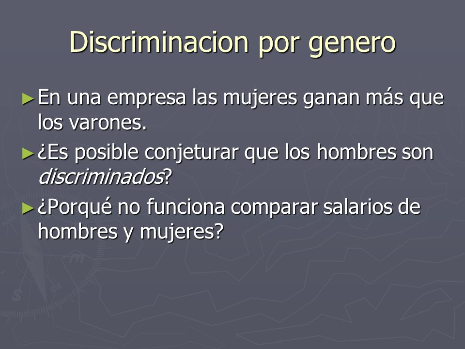 Discriminacion por genero En una empresa las mujeres ganan más que los varones. En una empresa las mujeres ganan más que los varones. ¿Es posible conj