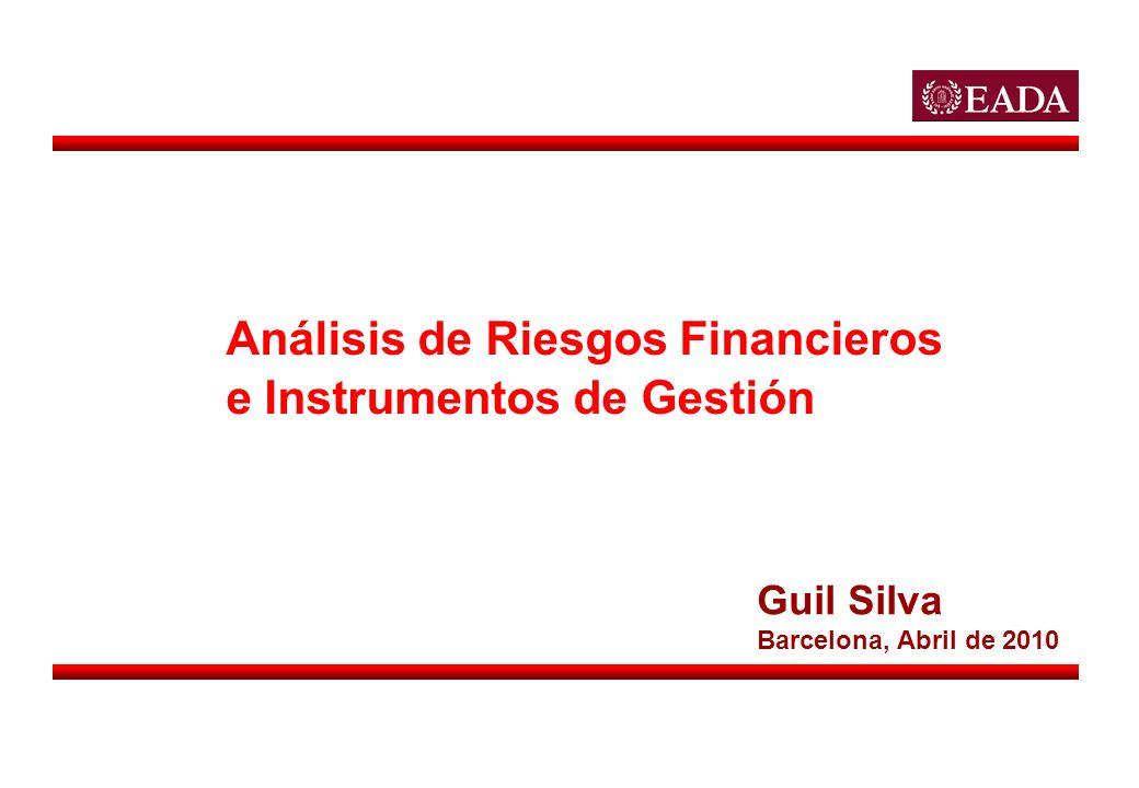 Análisis de Riesgos Financieros e Instrumentos de Gestión Guil Silva Barcelona, Abril de 2010