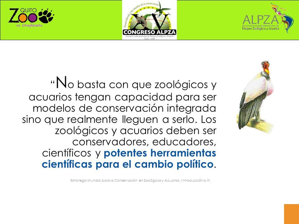 N o basta con que zoológicos y acuarios tengan capacidad para ser modelos de conservación integrada sino que realmente lleguen a serlo.