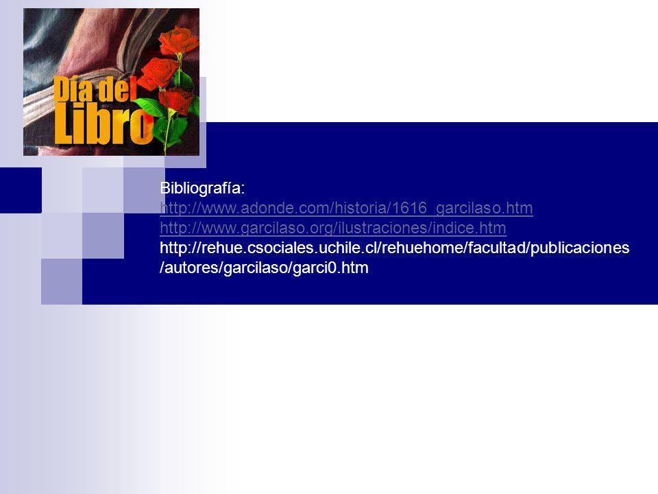 Bibliografía: http://www.adonde.com/historia/1616_garcilaso.htm http://www.garcilaso.org/ilustraciones/indice.htm http://rehue.csociales.uchile.cl/reh