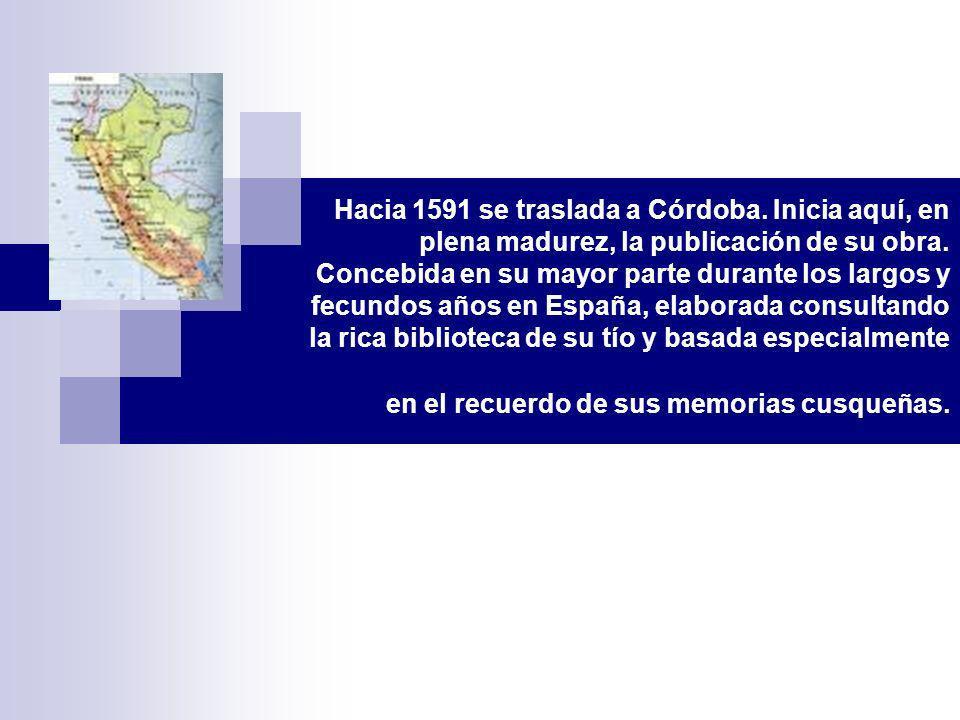 Hacia 1591 se traslada a Córdoba. Inicia aquí, en plena madurez, la publicación de su obra. Concebida en su mayor parte durante los largos y fecundos