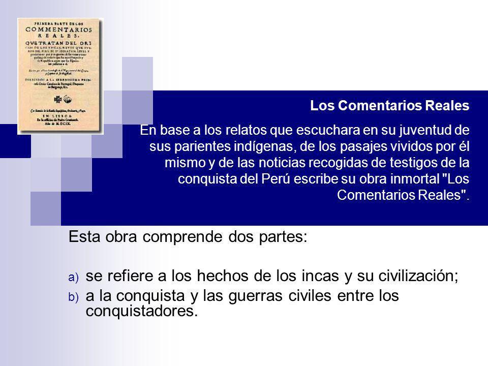 Esta obra comprende dos partes: a) se refiere a los hechos de los incas y su civilización; b) a la conquista y las guerras civiles entre los conquista