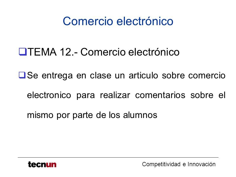 Competitividad e Innovación Comercio electrónico TEMA 12.- Comercio electrónico Se entrega en clase un articulo sobre comercio electronico para realizar comentarios sobre el mismo por parte de los alumnos