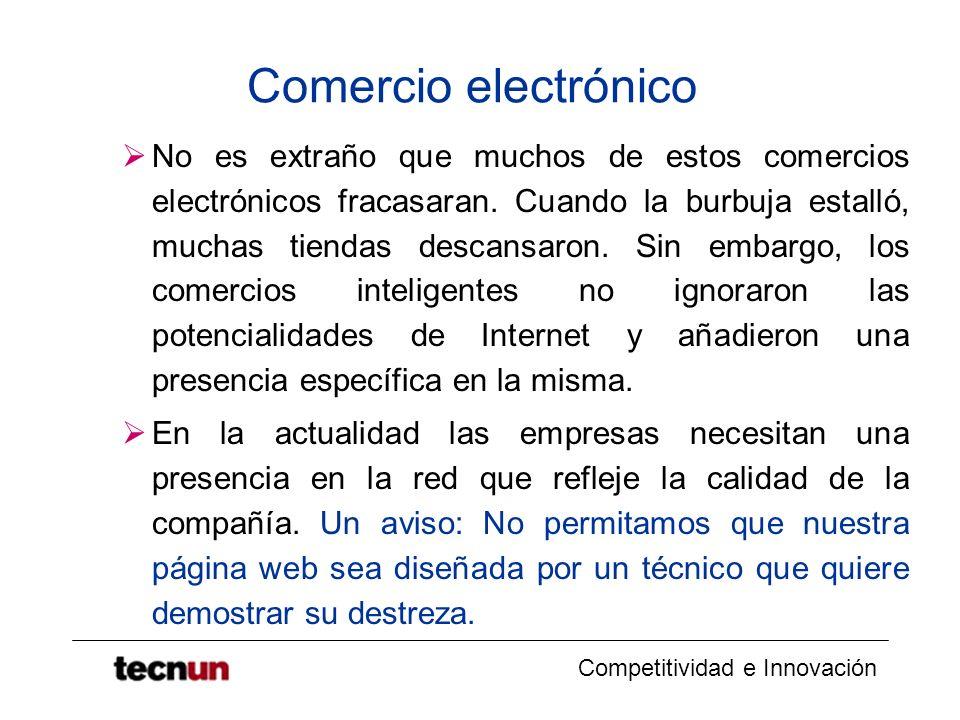 Competitividad e Innovación Comercio electrónico No es extraño que muchos de estos comercios electrónicos fracasaran. Cuando la burbuja estalló, mucha
