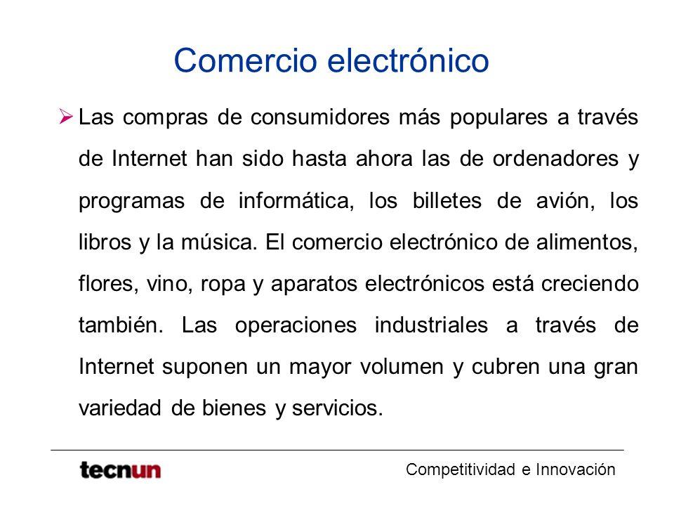 Competitividad e Innovación Comercio electrónico Las compras de consumidores más populares a través de Internet han sido hasta ahora las de ordenadores y programas de informática, los billetes de avión, los libros y la música.