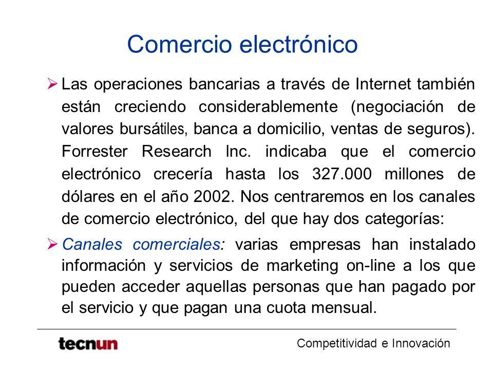 Competitividad e Innovación Comercio electrónico Las operaciones bancarias a través de Internet también están creciendo considerablemente (negociación de valores bursá tiles, banca a domicilio, ventas de seguros).