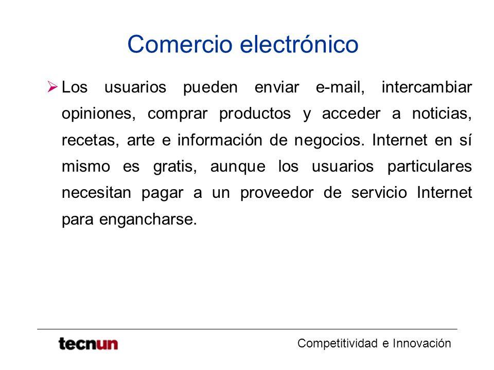 Competitividad e Innovación Comercio electrónico Los usuarios pueden enviar e-mail, intercambiar opiniones, comprar productos y acceder a noticias, re