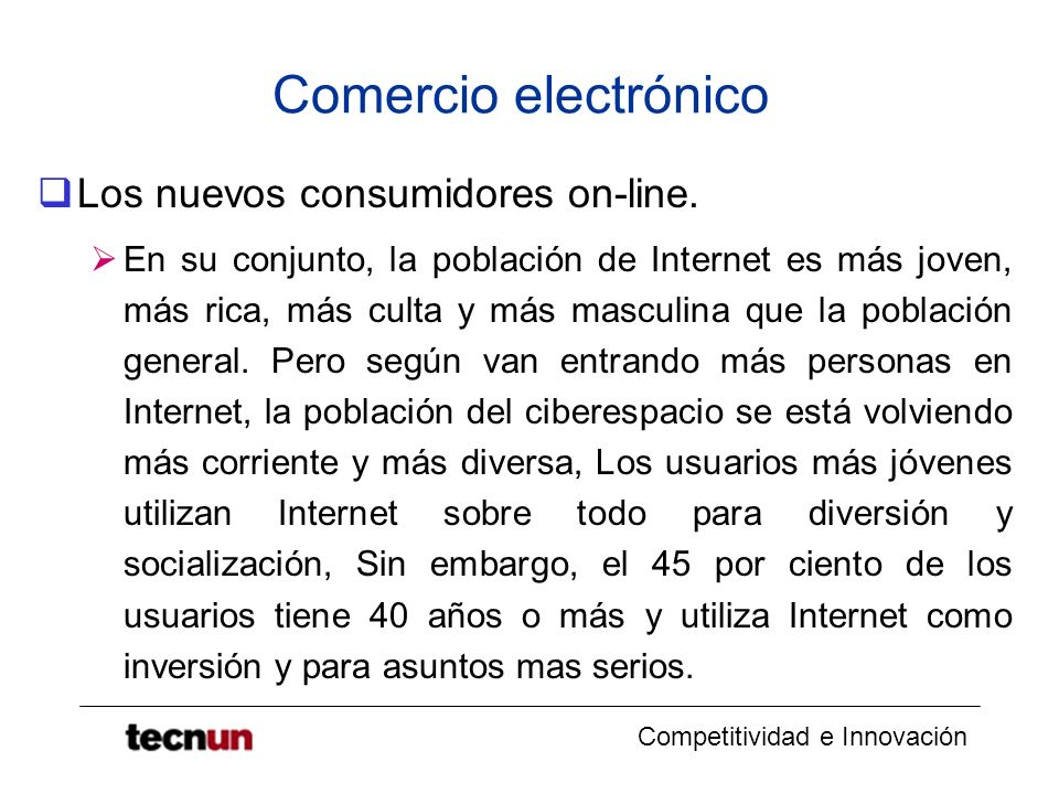 Competitividad e Innovación Comercio electrónico Los nuevos consumidores on-line. En su conjunto, la población de Internet es más joven, más rica, más