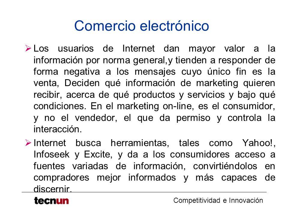 Competitividad e Innovación Comercio electrónico Los usuarios de Internet dan mayor valor a la información por norma general,y tienden a responder de