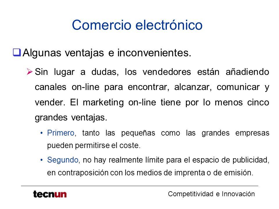 Competitividad e Innovación Comercio electrónico Algunas ventajas e inconvenientes. Sin lugar a dudas, los vendedores están añadiendo canales on-line