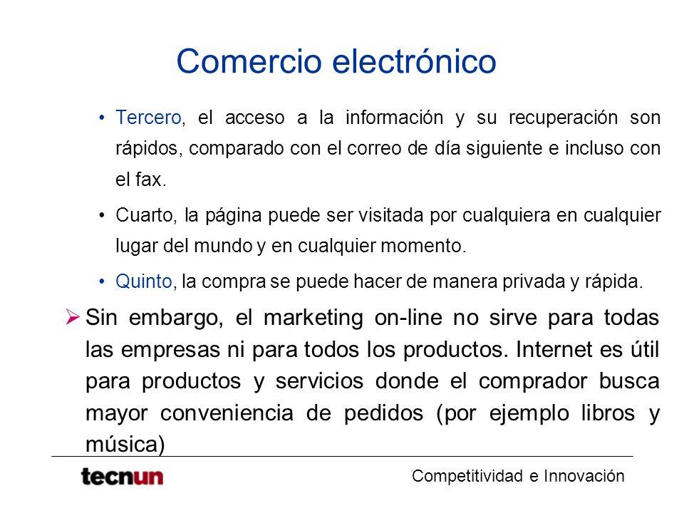 Competitividad e Innovación Comercio electrónico Tercero, el acceso a la información y su recuperación son rápidos, comparado con el correo de día siguiente e incluso con el fax.