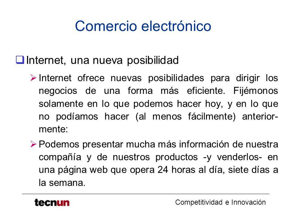 Competitividad e Innovación Comercio electrónico Internet, una nueva posibilidad Internet ofrece nuevas posibilidades para dirigir los negocios de una forma más eficiente.